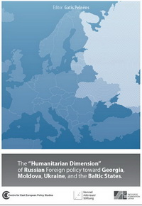 "The ""Humanitarian Dimension"" of Russian Foreign policy TOWARD GEORGIA, Moldova, Ukraine, and the Baltic States"